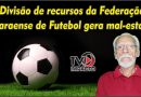 Vídeo – Divisão de recursos da Federação Paraense de Futebol gera mal-estar